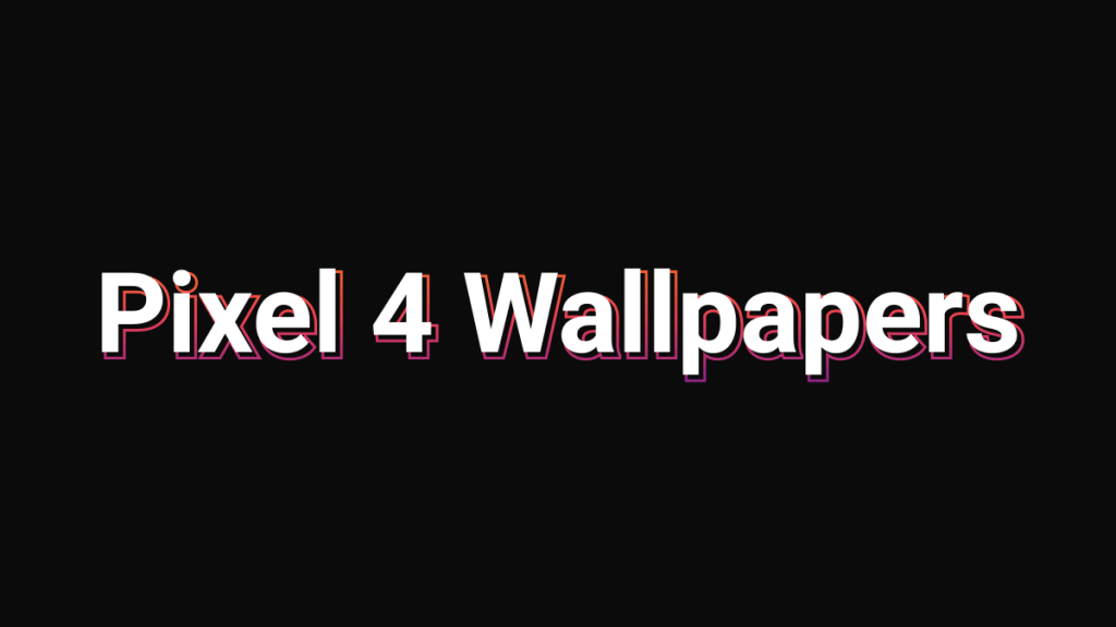 All Pixel 4 Leaked Wallpapers